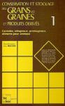 Conservation et stockage des grains et graines et produits dérivés : céréales, oléagineux, protéagineux, aliments pour animaux. Volume 1
