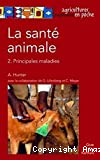 La santé animale. Tome 2, Principales maladies