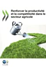 Renforcer la productivité et la compétitivité dans le secteur agricole