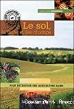 Le sol, la terre et les champs : pour retrouver une agriculture saine