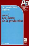 Les productions laitières. Volume 1, Les bases de la production